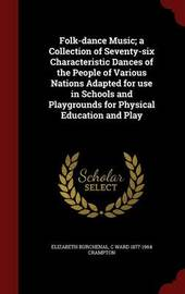 Folk-Dance Music; A Collection of Seventy-Six Characteristic Dances of the People of Various Nations Adapted for Use in Schools and Playgrounds for Physical Education and Play by Elizabeth Burchenal