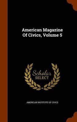American Magazine of Civics, Volume 5