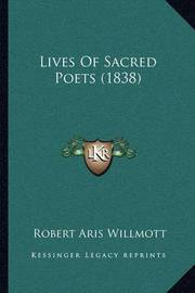 Lives of Sacred Poets (1838) by Robert Aris Willmott