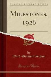 Milestones, 1926 (Classic Reprint) by Ward-Belmont School