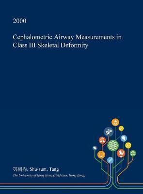Cephalometric Airway Measurements in Class III Skeletal Deformity by Shu-Sum Tang