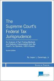 The Supreme Court's Federal Tax Jurisprudence by Jasper L Cummings, Jr. image