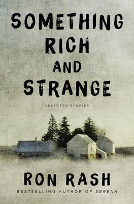 Something Rich and Strange by Ron Rash
