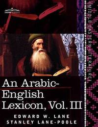 An Arabic-English Lexicon (in Eight Volumes), Vol. III by Edward W Lane