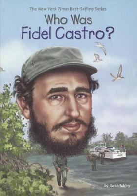 Who Was Fidel Castro? by Sarah Fabiny