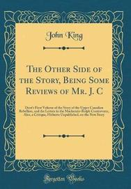 The Other Side of the Story, Being Some Reviews of Mr. J. C by John King image