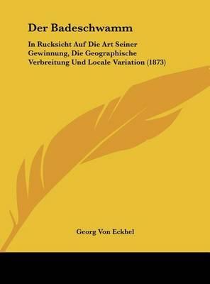 Der Badeschwamm: In Rucksicht Auf Die Art Seiner Gewinnung, Die Geographische Verbreitung Und Locale Variation (1873) by Georg Von Eckhel image