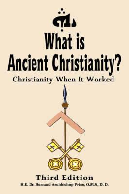 What is Ancient Christianity? by Bernard Price