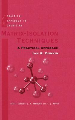Matrix Isolation Techniques by Ian R. Dunkin