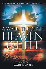 A Walk Through Heaven & Hell by Wade J. Carey image