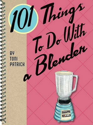101 Things to Do with a Blender by Toni Patrick image