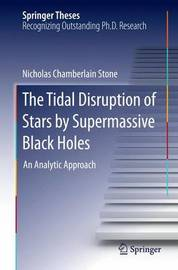 The Tidal Disruption of Stars by Supermassive Black Holes by Nicholas Chamberlain Stone