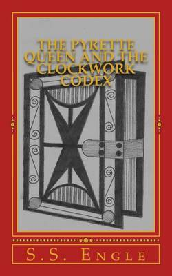The Pyrette Queen and the Clockwork Codex by S S Engle image