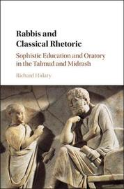 Rabbis and Classical Rhetoric by Richard Hidary