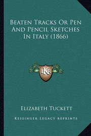 Beaten Tracks or Pen and Pencil Sketches in Italy (1866) by Elizabeth Tuckett
