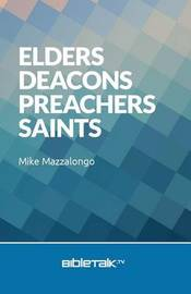 Elders, Deacons, Preachers, Saints by Mike Mazzalongo