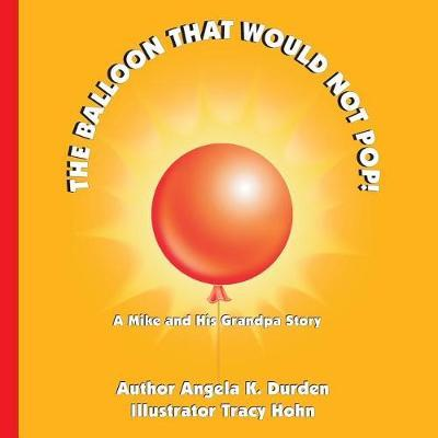 The Balloon That Would Not Pop! by Angela K Durden