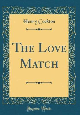 The Love Match (Classic Reprint) by Henry Cockton image