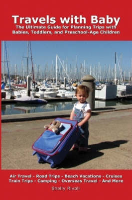 Travels with Baby: The Ultimate Guide for Planning Trips with Babies, Toddlers, and Preschool-Age Children by Shelly Rivoli image