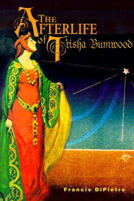The Afterlife of Trisha Bumwood by Francis DiPietro image