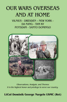 Our Wars Overseas And At Home by Dominik George Nargele