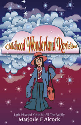 Childhood Wonderland Revisited by Marjorie F. Alcock