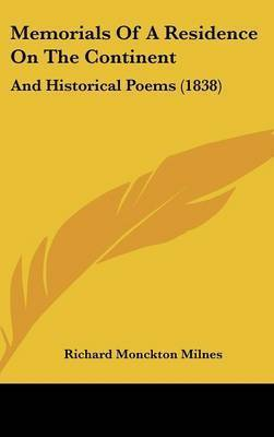 Memorials Of A Residence On The Continent: And Historical Poems (1838) by Richard Monckton Milnes