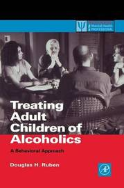 Treating Adult Children of Alcoholics by Douglas , H. Ruben