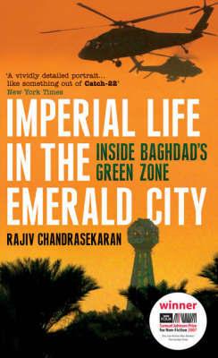 Imperial Life in the Emerald City: Inside Baghdad's Green Zone (Samuel Johnson Prize Winner) by Rajiv Chandrasekaran image