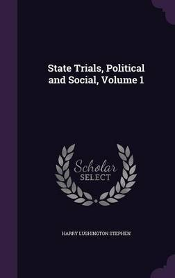 State Trials, Political and Social, Volume 1 by Harry Lushington Stephen image