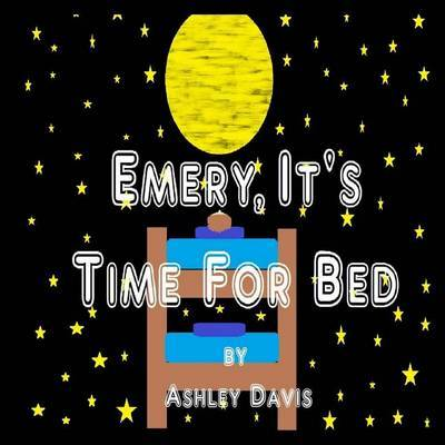 Emery, It's Time For Bed by Ashley Davis