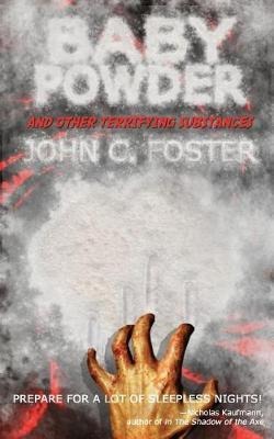 Baby Powder and Other Terrifying Substances by John C. Foster image