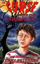 The Curse Under the Freckles by Terry Petersen