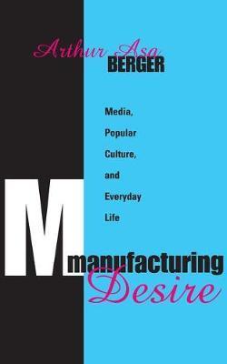 Manufacturing Desire by Arthur Asa Berger