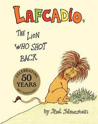 The Uncle Shelby's Story of Lafcadio, the Lion Who Shot Back by Shel Silverstein