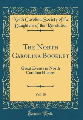 The North Carolina Booklet, Vol. 10 by North Carolina Society of Th Revolution