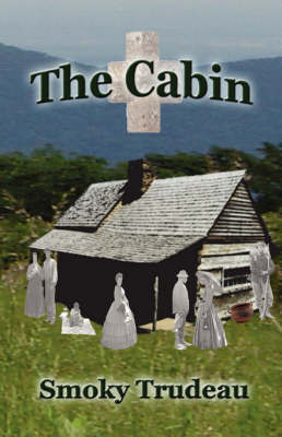 The Cabin by Smoky Trudeau