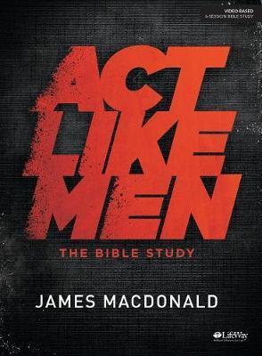 ACT Like Men - Bible Study Book by James Macdonald image