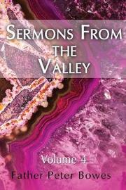 Sermons from the Valley - Vol. 4 by Father Peter Bowes image
