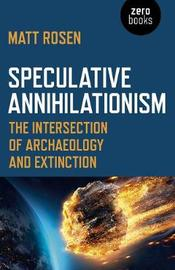 Speculative Annihilationism by Matt Rosen