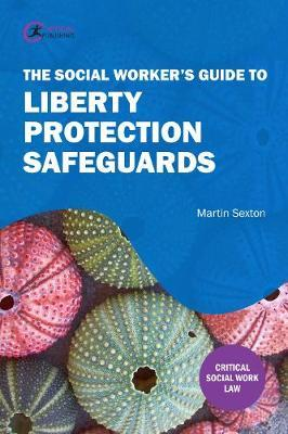The Social Worker's Guide to Liberty Protection Safeguards by Martin Caxton