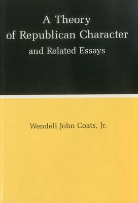 A Theory of Republican Character and Related Essays by Wendell John Coats image