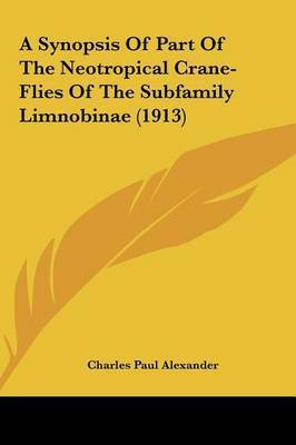 A Synopsis of Part of the Neotropical Crane-Flies of the Subfamily Limnobinae (1913) by Charles Paul Alexander