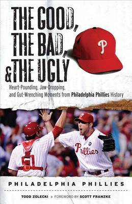 The Good, the Bad, & the Ugly: Philadelphia Phillies by Todd Zolecki image
