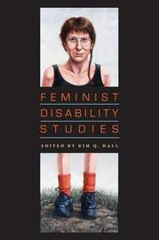 Feminist Disability Studies by Kim Q. Hall