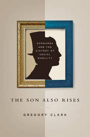 The Son Also Rises by Gregory Clark