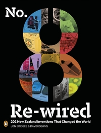 No. 8 Re-Wired: 202 New Zealand Inventions That Changed TheWorld by David Downs