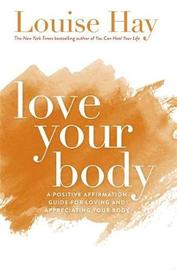 Love Your Body by Louise Hay