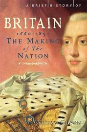 A Brief History of Britain 1660 - 1851 by William Gibson