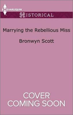 Marrying the Rebellious Miss by Bronwyn Scott image